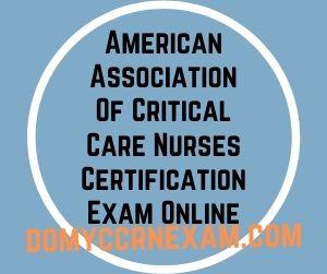 American Association Of Critical Care Nurses Certification Exam Online
