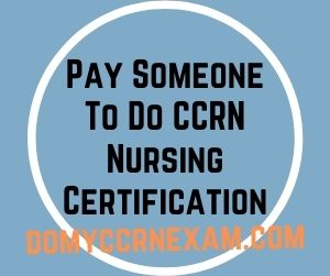 Pay Someone To Do CCRN Nursing Certification